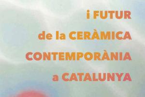 Present I Futur De La Ceràmica Contemporània A Catalunya