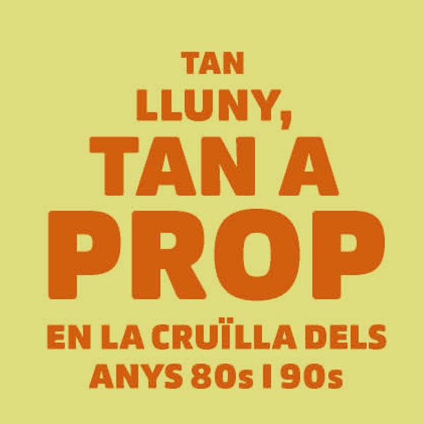 Seminari: Tan Lluny, Tan A Prop. En La Cruïlla Dels Anys 80s I 90s