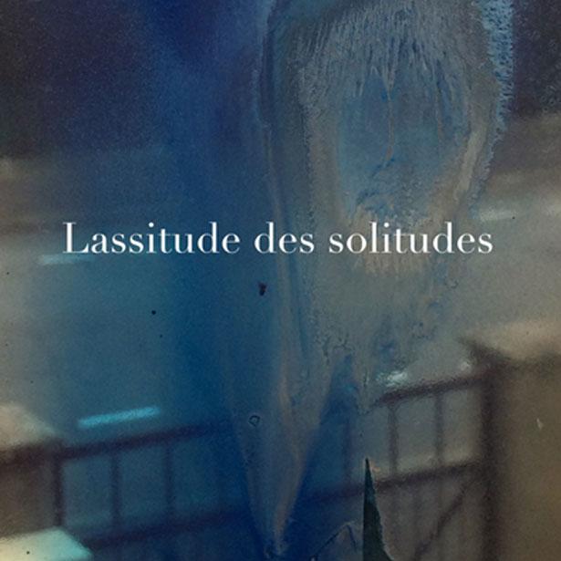 """Lassitude Des Solitudes"""